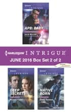 Harlequin Intrigue June 2016 - Box Set 2 of 2 - APB: Baby\Deep Secrets\Native Born ebook by Julie Miller, Beverly Long, Jenna Kernan