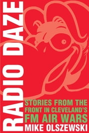 Radio Daze - Stories from the Front in Cleveland's FM Air Wars ebook by Mike Olszewski