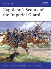 Napoleon's Scouts of the Imperial Guard ebook by Ronald Pawly,Patrice Courcelle