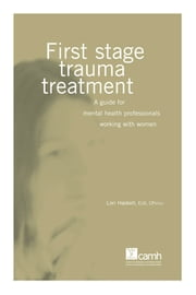 First Stage Trauma Treatment - A Guide for Mental Health Professionals Working with Women ebook by Lori Haskell, PhD