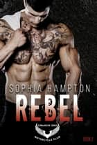 Rebel - Comanche Sons MC, #2 ebook by Sophia Hampton