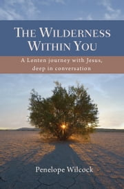 The Wilderness Within You - A Lenten journey with Jesus, deep in conversation ebook by Penelope Wilcock