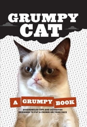 Grumpy Cat: A Grumpy Book - A Grumpy Book ebook by Kobo.Web.Store.Products.Fields.ContributorFieldViewModel