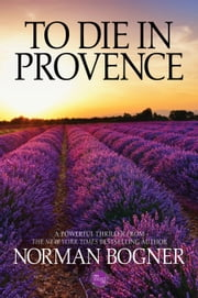 To Die In Provence ebook by Norman Bogner