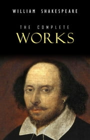 William Shakespeare: The Complete Works (Illustrated) eBook by William Shakespeare