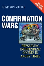 Confirmation Wars - Preserving Independent Courts in Angry Times ebook by Benjamin Wittes
