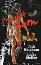 I'm Not Sam ebook by Jack Ketchum, Lucky McKee