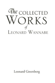 THE COLLECTED WORKS OF LEONARD WANNABE ebook by LEONARD GREENBERG