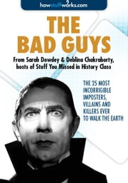 The Bad Guys: The 25 Most Incorrigible Imposters, Villains, and Killers Ever to Walk the Earth ebook by Sarah  Dowdey,Deblina  Chakraborty