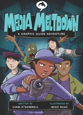 Media Meltdown: A Graphic Guide Adventure ebook by Liam O'Donnell,Mike Deas
