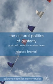 The Cultural Politics of Austerity - Past and Present in Austere Times ebook by Rebecca Bramall