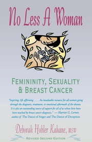 No Less a Woman - Femininity, Sexuality, and Breast Cancer ebook by Deborah Hobler Kahane