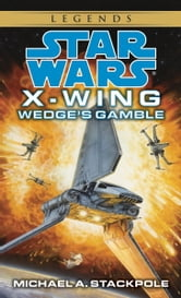 Wedge's Gamble: Star Wars Legends (X-Wing) ebook by Michael A. Stackpole