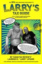 The 2014 Very Necessary Supplement to Larry's Tax Guide for U.S. Expats & Green Card Holders in User-Friendly English! ebook by Laurence E. 'Larry' Lipsher