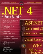 .NET 4 Wrox eBook Bundle - Professional ASP.NET 4, Professional C# 4, VB 2010 Programmer's Reference, WPF Programmer's Reference, Professional Visual Studio 2010, and Professional SQL Server 2008 ebook by Bill Evjen,Christian Nagel,Rod Stephens,Robert Vieira,Nick Randolph,Scott Hanselman