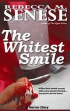 The Whitest Smile: A Horror Story ebook by Rebecca M. Senese