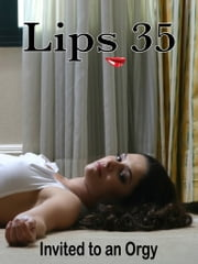 Lips 35: Invited to an Orgy ebook by Dave Menlo