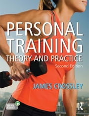 Personal Training: Theory and Practice, Second Edition - Theory and Practice ebook by James Crossley