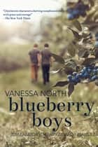 Blueberry Boys ebook by Vanessa North