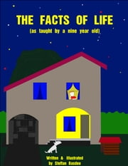 The Facts Of Life: As Taught by a Nine Year Old ebook by Steffan Basdeo