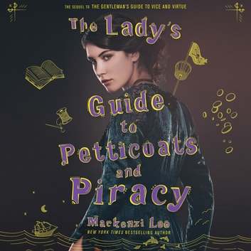 The Lady's Guide to Petticoats and Piracy audiobook by Mackenzi Lee