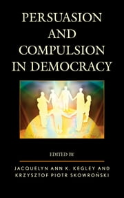 Persuasion and Compulsion in Democracy ebook by Jacquelyn Kegley,Krzysztof Piotr Skowronski
