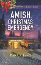 Amish Christmas Emergency ebook by Dana R. Lynn