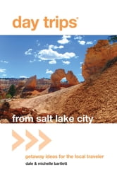 Day Trips® from Salt Lake City - Getaway Ideas for the Local Traveler ebook by Michelle Bartlett,Michelle Bartlett