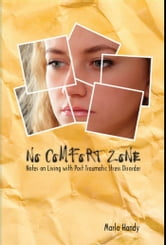 No Comfort Zone: Notes on Living with Post Traumatic Stress Disorder ebook by Marla Handy