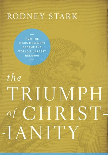 The Triumph of Christianity - How the Jesus Movement Became the World's Largest Religion ebook by Rodney Stark