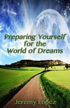 Preparing Yourself For the World of Dreams ebook by Jeremy Lopez