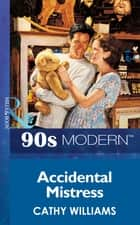 Accidental Mistress (Mills & Boon Vintage 90s Modern) ebook by Cathy Williams