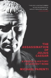 The Assassination Of Julius Caesar - A People's History Of Ancient Rome ebook by Michael Parenti