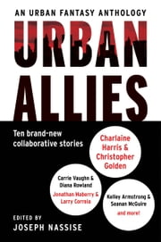 Urban Allies - Ten Brand-New Collaborative Stories ebook by Joseph Nassise