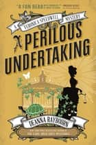A Veronica Speedwell Mystery - A Perilous Undertaking ebook by Deanna Raybourn