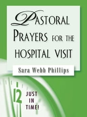Pastoral Prayers for the Hospital Visit ebook by Phillips, Sara Webb