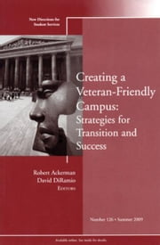 Creating a Veteran-Friendly Campus: Strategies for Transition and Success - New Directions for Student Services, Number 126 ebook by Robert Ackerman,David DiRamio