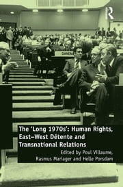 The 'Long 1970s' - Human Rights, East-West Détente and Transnational Relations ebook by Poul Villaume, Rasmus Mariager, Helle Porsdam