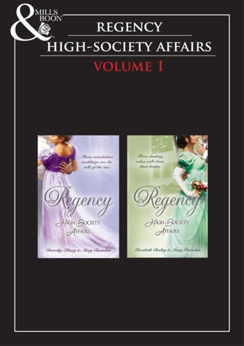 Regency High Society Vol 1: A Hasty Betrothal / A Scandalous Marriage / The Count's Charade / The Rake and the Rebel (Mills & Boon e-Book Collections) ebook by Dorothy Elbury,Mary Brendan,Elizabeth Bailey