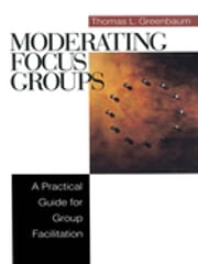 Moderating Focus Groups - A Practical Guide for Group Facilitation ebook by Dr. Thomas L. Greenbaum