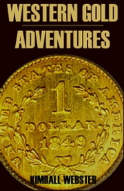 Western Gold Adventures 1849-1854 (Abridged, Annotated) ebook by Kimball Webster