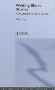 Writing Short Stories ebook by Cox, Ailsa