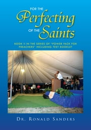 FOR THE PERFECTING OF THE SAINTS - BOOK II IN THE SERIES OF POWER PACK FOR PREACHERS INCLUDING TEST BOOKLET ebook by Dr. Ronald Sanders