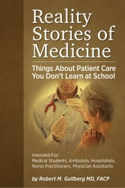 Reality Stories of Medicine - Things About Patient Care You Don't Learn at School ebook by Robert M Gullberg