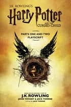 Harry Potter and the Cursed Child - Parts One and Two: The Official Playscript of the Original West End Production - The Official Playscript of the Original West End Production ebook by J.K. Rowling, Jack Thorne, John Tiffany