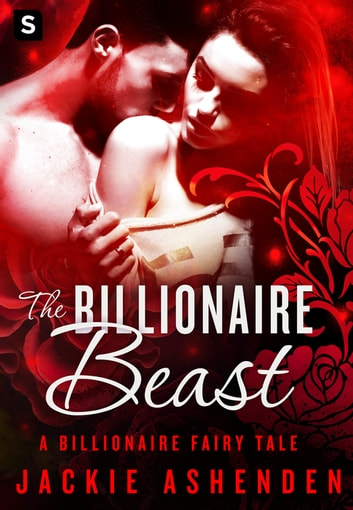 The Billionaire Beast - A Billionaire Romance ebook by Jackie Ashenden