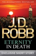 Eternity In Death - In Death Novella ebook by J. D. Robb