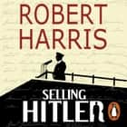 Selling Hitler - The Story of the Hitler Diaries audiobook by