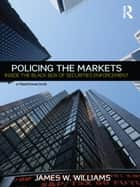 Policing the Markets ebook by James W. Williams