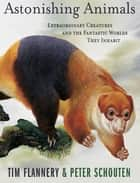 Astonishing Animals ebook by Tim Flannery,Peter Schouten